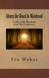 Along the Road to Manhood ~ Stu Weber